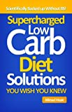 Supercharged Low Carb Diet Solutions You Wish You Knew