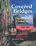 Covered Bridges in the Southeastern United States: A Comprehensive Illustrated Catalog