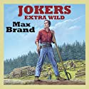 Jokers Extra Wild Audiobook by Max Brand Narrated by Jeff Harding