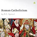 Roman Catholicism (       UNABRIDGED) by R. C. Sproul Narrated by R. C. Sproul