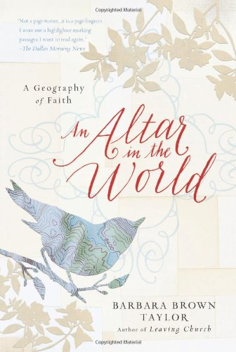 An Altar in the World: A Geography of Faith, Barbara Brown Taylor