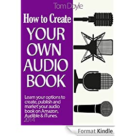 How To Create Your Own Audio Book: A Quick Guide to Making Your Own Audio Book Using Basic Audio  Equipment and Software