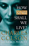 How Now Shall We Live? (0551032588) by Colson, Charles