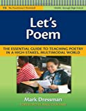Let's Poem: The Essential Guide to Teaching Poetry in a High-stakes, Multimodal World (Middle Through High School) (Language & Literacy Practitioners Bookshelf) (The Practitioner's Bookshelf)