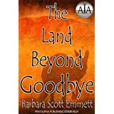 THE LAND BEYOND GOODBYEby Barbara Scott Emmett