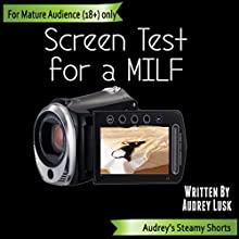 Screen Test for a MILF: Audrey's Steamy Shorts, Book 3 (       UNABRIDGED) by Audrey Lusk Narrated by Audrey Lusk
