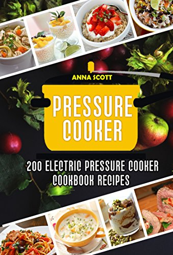 Pressure cooker: Best 200 electric pressure cooker cookbook recipes(Pressure Cooker, Pressure Cooker Recipes, Pressure Cooker Cookbook, Electric Pressure Cooker, Instant Pot Pressure Cooker Cookbook) (Best Pressure Cooker Cook Book compare prices)