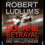 Robert Ludlum's The Bourne Betrayal (       ABRIDGED) by Eric Van Lustbader Narrated by Jeremy Davidson