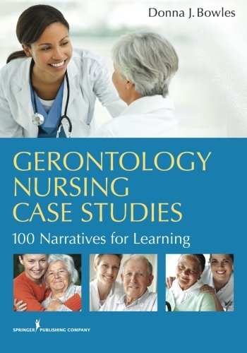 Gerontology Nursing Case Studies: 100 Narratives For Learning