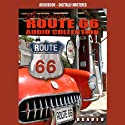Route 66 - America's Main Street: The Complete Route 66 Collection (       UNABRIDGED) by Jimmy Gray Narrated by Dennis Stone, Don King, Joe Loesch