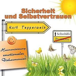 Sicherheit und Selbstvertrauen (Harmonisierung emotionaler Disharmonien) Hörbuch
