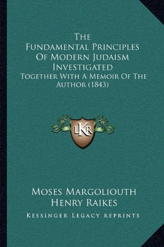 The Fundamental Principles of Modern Judaism Investigated: Together with a Memoir of the Author (1843)