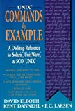 img - for Unix Commands by Example: A Desktop Reference for Unixware, Solairs and Sco Unixware, Solaris and Sco Unix by Elboth, David, Dannehl, Kent, Larsen, Paul C. (1994) Paperback book / textbook / text book