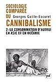 echange, troc Georges Guille-Escuret - Sociologie comparée du cannibalisme II - La consommation d'autrui en Asie et en Océanie