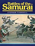 Battles of the Samurai (1854091611) by Stephen R. Turnbull