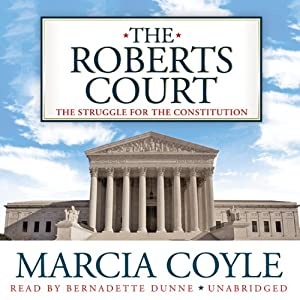 The Roberts Court - The Struggle for the Constitution - Marcia Coyle
