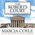 The Roberts Court: The Struggle for the Constitution (       UNABRIDGED) by Marcia Coyle Narrated by Bernadette Dunne