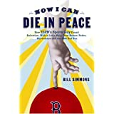 Now I Can Die in Peace: How ESPN's Sports Guy Found Salvation, with a Little Help From Nomar, Pedro, Shawshank, and the 2004 Red Sox ~ Bill Simmons