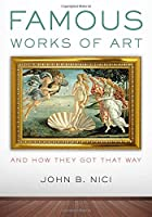 Famous Works of ArtAnd How They Got That Way
