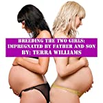 Breeding the Two Girls: Impregnated by Father and Son | Terra Williams