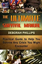 The Ultimate Survival Manual: Practical Guide to Help You Survive Any Crisis You Might Encounter (The Ultimate Survival Manual, Survival, Survival Handbook)