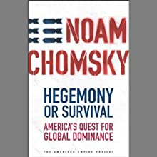 Hegemony or Survival: America's Quest for Global Dominance (       UNABRIDGED) by Noam Chomsky Narrated by Noam Chomsky, Brian Jones