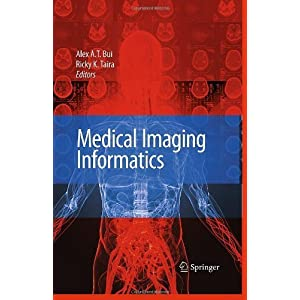 Medical Imaging Informatics 1st (first) edition