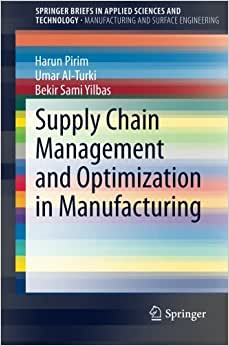 Supply Chain Management And Optimization In Manufacturing (SpringerBriefs In Applied Sciences And Technology / SpringerBriefs In Manufacturing And Surface Engineering)