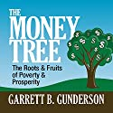 The Money Tree: The Roots & Fruits of Poverty & Prosperity Audiobook by Garrett B. Gunderson Narrated by Sean Pratt