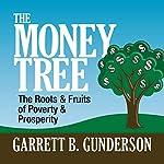 The Money Tree: The Roots & Fruits of Poverty & Prosperity | Garrett B. Gunderson