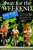 Away for the Weekend with Kids! New York: Great Destinations and Day Trips for the Whole Family in New York, New Jersey, a nd Connecticut (Away for the Weekend, Northeast) (0517882795) by Berman, Eleanor