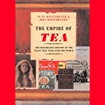 The Empire of Tea: The Remarkable History of the Plant that Took Over the World | Alan Macfarlane,Iris Macfarlane