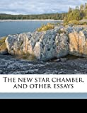 The new star chamber, and other essays