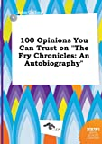 img - for 100 Opinions You Can Trust on the Fry Chronicles: An Autobiography book / textbook / text book