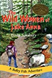 The Wild Women of Lake Anna (The Bailey Fish Adventure Series)