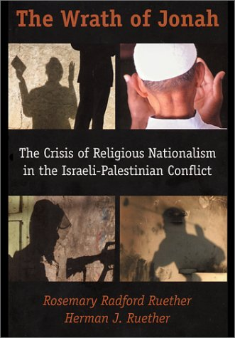 The Wrath of Jonah: The Crisis of Religious Nationalism in the Israeli-Palestinian Conflict, Rosemary Radford Ruether, Herman J. Ruether