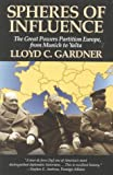 Spheres of Influence: The Great Powers Partition in Europe, From Munich to Yalta (1566630584) by Gardner, Lloyd C.