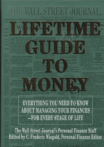 The Wall Street Journal Lifetime Guide to Money: Strategies for Managing Your Finances Staff of the Wall Street Journal and C. Frederic Wiegold