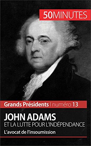 john-adams-et-la-lutte-pour-lindependance-lavocat-de-linsoumission-grands-presidents-t-13-french-edi