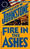 Fire In The Ashes (Zebra Books) (0786003359) by Johnstone, William W.