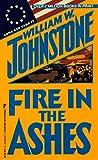 Fire In The Ashes (Zebra Books) (0786003359) by Johnstone, William W.