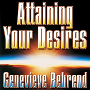 Attaining Your Desires: By Letting Your Subconscious Mind Work for You | [Genevieve Behrend]