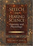 Speech and hearing science :  anatomy and physiology /