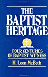 img - for The Baptist Heritage: Four Centuries of Baptist Witness book / textbook / text book