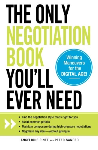 The Only Negotiation Book You'll Ever Need: Find the negotiation style that's right for you, Avoid common pitfalls, Maintain composure during ... and Negotiate any deal - without giving in PDF