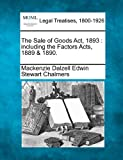 img - for The Sale of Goods Act, 1893: including the Factors Acts, 1889 & 1890. book / textbook / text book