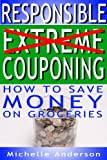 img - for Responsible Extreme Couponing: How to Save Money On Groceries book / textbook / text book