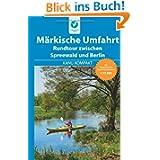 Kanu Kompakt Märkische Umfahrt: Rundtour zwischen Spreewald und Berlin, mit topografischen Wasserwanderkarten:...