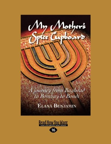My Mother's Spice Cupboard: A Journey From Baghdad To Bombay To Bondi by Elana Benjamin