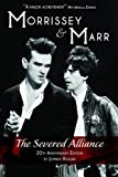 Morrissey and Marr: The Severed Alliance Updated Twentieth Anniversary Edition